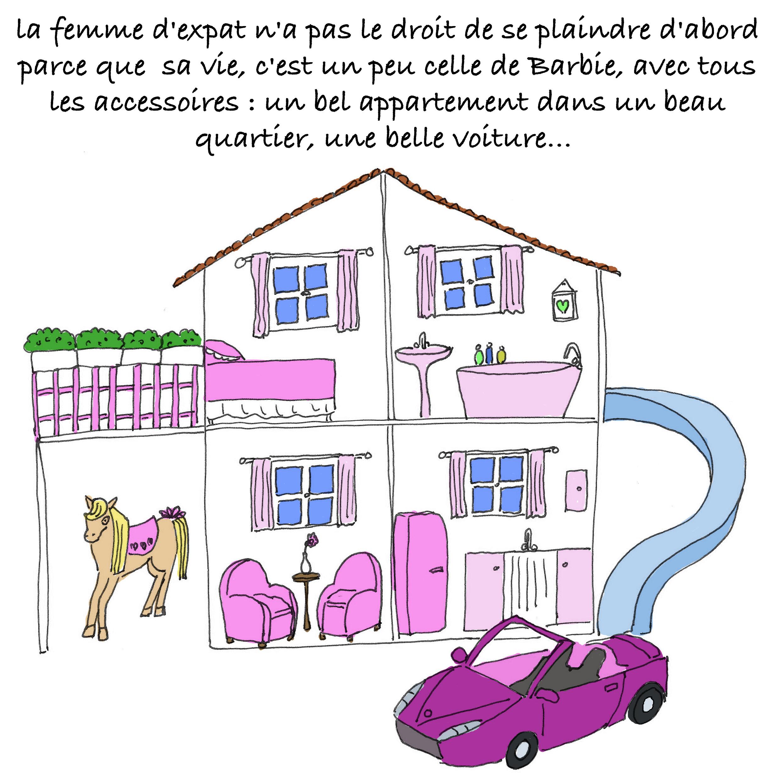 La femme d'expat n'a pas le droit de se plaindre, parce que sa vie, c'est celle de Barbie, avec la belle voiture et le poney.